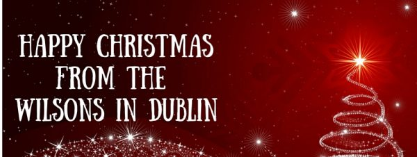 Happy Christmasfrom the Wilsons in Dublin